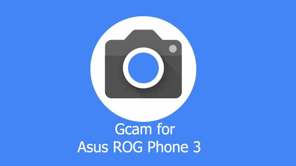 GCam APK for Asus ROG Phone 3