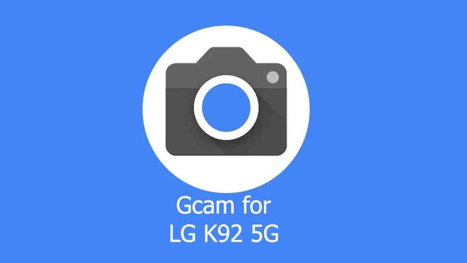 GCam APK for LG K92 5G